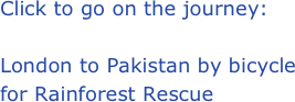 Click to go on the journey:  London to Pakistan by bicycle for Rainforest Rescue